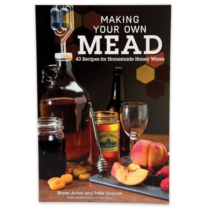 """""""Making Your Own Mead: 43 Recipes for Homemade Honey Wines"""" by Bryan Acton and Peter Duncan"""