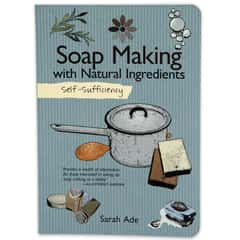 """Self Sufficiency: Soap Making with Natural Ingredients"" by Sarah Ade"