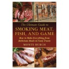 The Ultimate Guide To Smoking Meat, Fish And Game