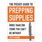 The Pocket Guide to Prepping Supplies: More than 200 Items You Can't be Without by Patty Hahne