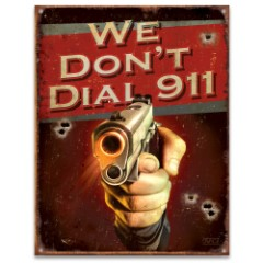 We Don't Dial 911 Tin Sign – Vibrant Artwork, Corrosion Resistant, Fade Resistant, Rolled Edges, Mounting Holes
