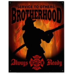 """Service to Others / Brotherhood / Always Ready   Firefighter Tribute Sign   12 1/2"""" x 16"""""""