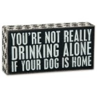 "Not Drinking Alone if Dog is Home 8"" x 4"" Rustic Wooden Box Sign"