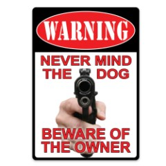 Warning-Never Mind The Dog Tin Sign