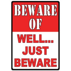 Beware of Well Just Beware Sign