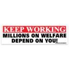 Millions On Welfare Depend On You Bumper Sticker
