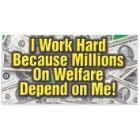 """I Work Hard / Welfare"" 4"" x 8"" Waterproof Car Magnet"